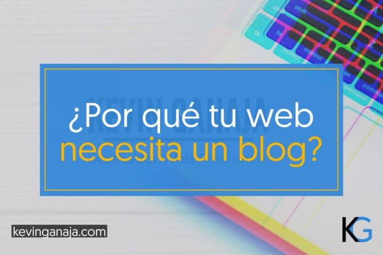 porqué-tu-pagina-web-necesita-un-blog-kevinganaja.com